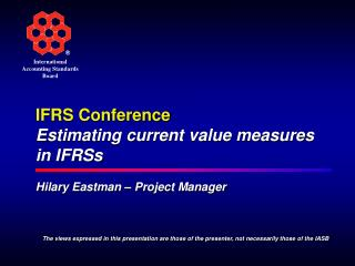 IFRS Conference Estimating current value measures in IFRSs