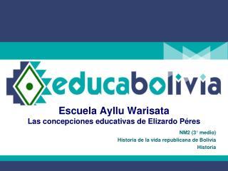 Escuela Ayllu Warisata Las concepciones educativas de Elizardo Péres