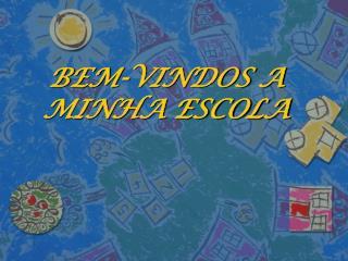 BEM-VINDOS A MINHA ESCOLA