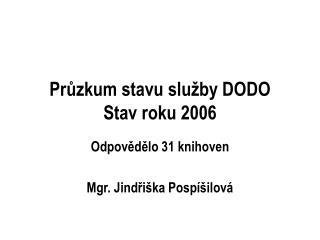 Průzkum stavu služby DODO Stav roku 2006