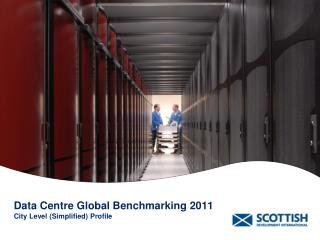 Data Centre Global Benchmarking 2011 City Level (Simplified) Profile
