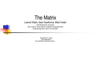 The Matrix Leanne Webb, Sean Hawthorne, Mike Fowler development process