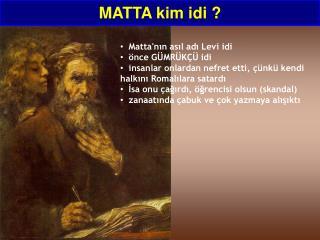 Matta'nın asıl adı Levi idi   önce GÜMRÜKÇÜ idi