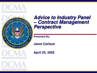 Advice to Industry Panel   Contract Management  Perspective    Presented By:  Janet Carlson  April 25, 2005