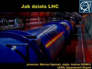 Jak  dzia ?a  LHC