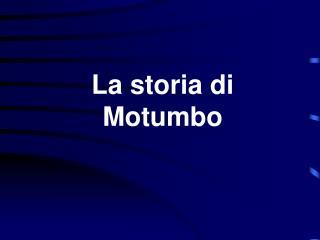 La storia di Motumbo