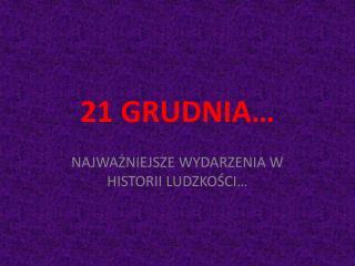 21 GRUDNIA…