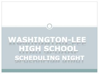 Washington-Lee  High School Scheduling Night