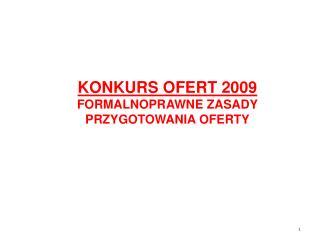 KONKURS OFERT 200 9 FORMALNOPRAWNE ZASADY PRZYGOTOWANIA OFERTY