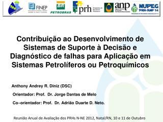 Anthony Andrey R. Diniz (DSC )  Orientador: Prof.  Dr.  Jorge Dantas de Melo