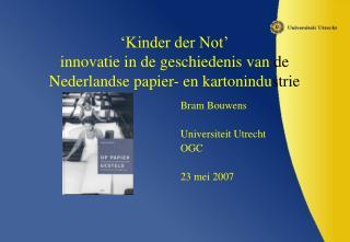 'Kinder der Not' innovatie in de geschiedenis van  de  Nederlandse papier- en kartonindu strie