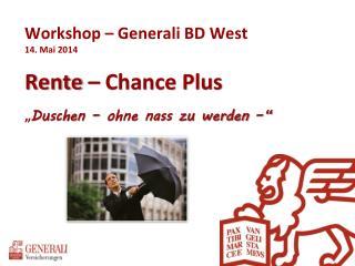 """Workshop – Generali BD West  14. Mai 2014 Rente – Chance Plus  """" Duschen – ohne nass zu werden –"""""""