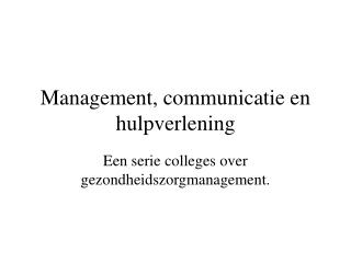 Management, communicatie en hulpverlening