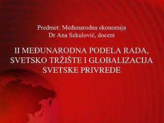 A. MEĐUNARODNA PODELA RADA B. SVETSKO TRŽIŠTE C. GLOBALIZACIJA SVETSKE PRIVREDE