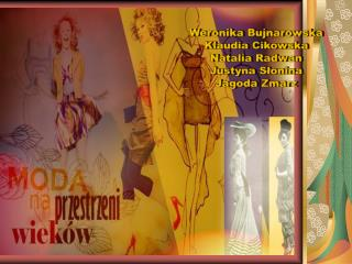 Weronika Bujnarowska Klaudia Cikowska Natalia Radwan Justyna Słonina Jagoda Zmarz