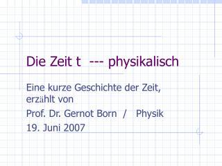Die Zeit t  --- physikalisch