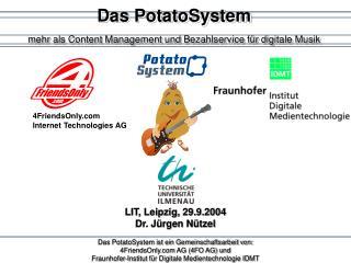 Das PotatoSystem ist ein Gemeinschaftsarbeit von: 4FriendsOnly AG (4FO AG) und