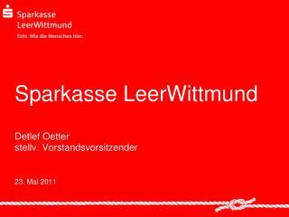 Sparkasse LeerWittmund Detlef Oetter stellv. Vorstandsvorsitzender 23. Mai 2011