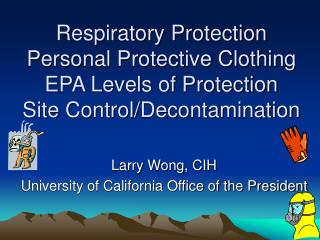 Respiratory Protection Personal Protective Clothing EPA Levels of Protection Site Control