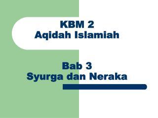 KBM 2 Aqidah Islamiah  Bab 3 Syurga dan Neraka