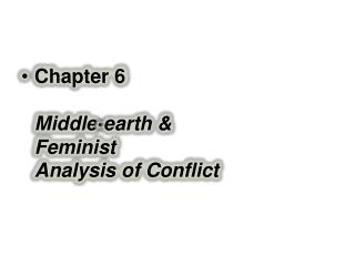 Chapter 6 Middle-earth &  Feminist  Analysis of Conflict