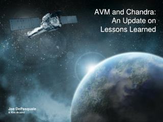 AVM and Chandra:  An Update on  Lessons Learned