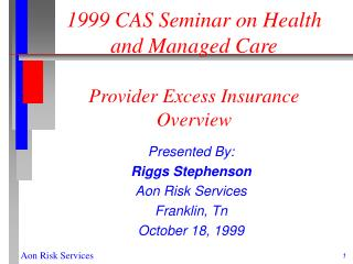 1999 CAS Seminar on Health and Managed Care Provider Excess Insurance Overview