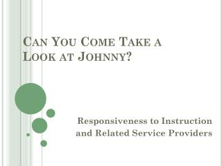 Can You Come Take a Look at Johnny?