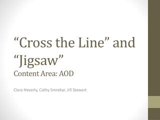 """Cross the Line"" and ""Jigsaw""  Content  Area:  AOD"