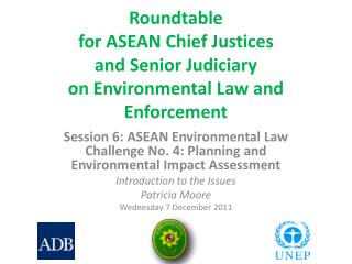 Session 6:�ASEAN Environmental Law Challenge No. 4: Planning and Environmental Impact  Assessment