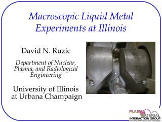 Macroscopic Liquid Metal Experiments at Illinois