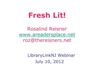 Fresh Lit! Rosalind Reisner areadersplace roz@thereisners