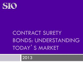 CONTRACT SURETY BONDS: UNDERSTANDING TODAY ' S MARKET