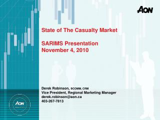 State of The Casualty Market  SARIMS Presentation November 4, 2010