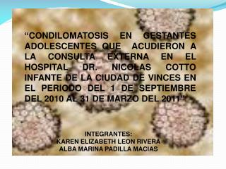 INTEGRANTES: KAREN ELIZABETH LEON RIVERA ALBA MARINA PADILLA MACIAS