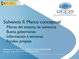 Seminario de Capacitación en Seguros ASSAL-IAIS-SUGESE San Jose, Costa Rica, 19-22 Noviembre 2012