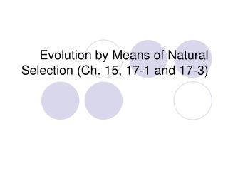 Evolution by Means of Natural Selection (Ch. 15, 17-1 and 17-3)