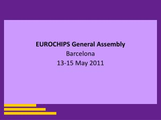 EUROCHIPS General Assembly Barcelona 13-15 May 2011