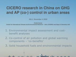 CICERO research in China on GHG and AP (co-) control in urban areas NILU, November 4 2009