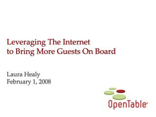 Leveraging The Internet  to Bring More Guests On Board Laura Healy February 1, 2008