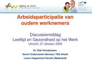 Dr. Rob Gründemann,  Senior Onderzoeker/Adviseur TNO Arbeid Lector Hogeschool Utrecht (Nederland)