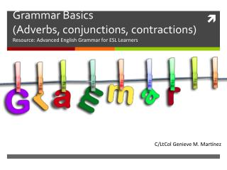 Grammar Basics  (Adverbs, conjunctions, contractions)