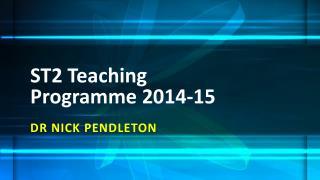 ST2 Teaching  Programme  2014-15