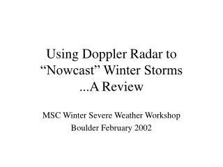 Using Doppler Radar to �Nowcast� Winter Storms ...A Review