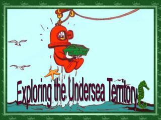 Exploring the Undersea Territory