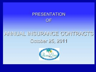 PRESENTATION  OF ANNUAL INSURANCE CONTRACTS October 25, 2011