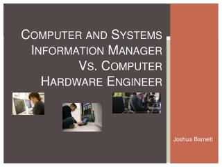 Computer and Systems Information Manager Vs. Computer Hardware Engineer