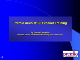 Premio Aries M133 Product Training By Samuel Sanchez