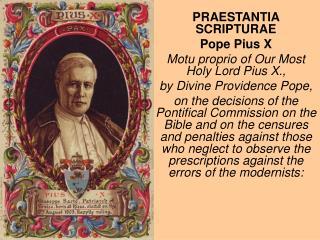 PRAESTANTIA SCRIPTURAE Pope Pius X Motu proprio of Our Most Holy Lord Pius X.,