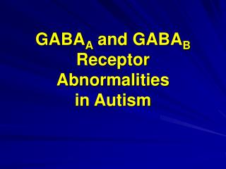 GABA A  and GABA B Receptor  Abnormalities  in Autism